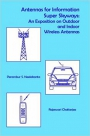 Antennas For Information Super Skyways : An Exposition on Outdoor and Indoor Wireless Antennas