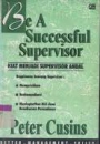 Be a Successful Supervisor : Kiat Menjadi Supervisor Andal